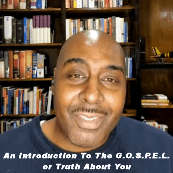 The GOSPEL or Truth About You Introduction [VIDEO]
